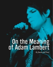 On the Meaning of Adam Lambert, by Juneau and Xena